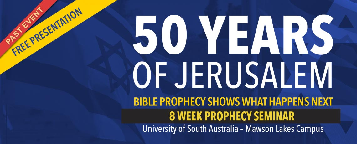 50 YEARS OF JERUSALEM – Bible Prophecy shows what happens next – 8 WEEK SEMINAR